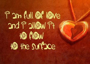 Affirmations for Relationships - I am full of love and i allow it to flow to the surface