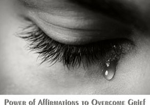 Power of Affirmations to Overcome Grief - AlternateHealing.net